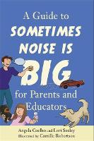 A Guide to Sometimes Noise is Big for Parents and Educators by Angela Coelho, Lori Seeley