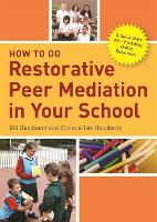 How to Do Restorative Peer Mediation in Your School A Quick Start Kit - Including Online Resources by Bill Hansberry, Christie-Lee Hansberry, Margaret Thorsborne