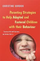 Parenting Strategies to Help Adopted and Fostered Children with Their Behaviour Trauma-Informed Guidance and Action Charts by Christine Gordon
