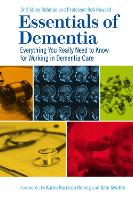 Essentials of Dementia Everything You Really Need to Know for Working in Dementia Care by Shibley Rahman, Professor Robert Howard, Karen Harrison Dening