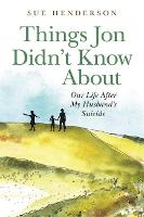 Things Jon Didn't Know About Our Life After My Husband's Suicide by Sue Henderson
