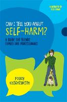 Can I Tell You About Self-Harm? A Guide for Friends, Family and Professionals by Pooky Knightsmith, Jonathan Singer