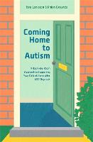 Coming Home to Autism A Room-by-Room Approach to Supporting Your Child at Home after ASD Diagnosis by Tara Leniston, Rhian Grounds