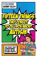 Fifteen Things They Forgot to Tell You About Autism The Stuff That Transformed My Life as an Autism Parent by Debby Elley