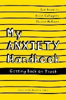 My Anxiety Handbook Getting Back on Track by Sue Knowles, Bridie Gallagher, Phoebe McEwen