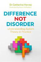 Difference Not Disorder Understanding Autism Theory in Practice by Dr Catherine Harvey