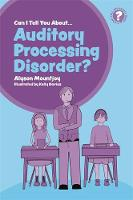 Can I tell you about Auditory Processing Disorder? A Guide for Friends, Family and Professionals by Alyson Mountjoy