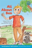 All About Ben Helping Children with Attachment Issues to Understand Their Feelings by Dorothy Markham, Aileen O'Donnell