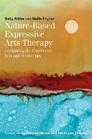 Nature-Based Expressive Arts Therapy Integrating the Expressive Arts and Ecotherapy by Sally Atkins, Melia Snyder, Corrine Glesne, Per Espen Stoknes