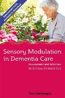 Sensory Modulation Applications for Working with People with Dementia by Tina Champagne