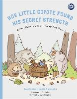 How Little Coyote Found His Secret Strength A Story About How to Get Through Hard Times by Anne Westcott, C. C. Alicia Hu, Pat Ogden
