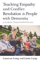 Teaching Empathy and Conflict Resolution to People with Dementia A Guide for Person-Centered Practice by Cameron Camp, Linda Camp