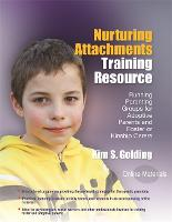 Nurturing Attachments Training Resource Running Parenting Groups for Adoptive Parents and Foster or Kinship Carers - With Downloadable Materials by Kim Golding