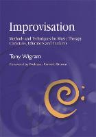 Improvisation Methods and Techniques for Music Therapy Clinicians, Educators, and Students by Tony Wigram