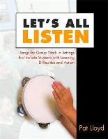 Let's All Listen Songs for Group Work in Settings that Include Students with Learning Difficulties and Autism by Adam Ockelford, Pat Lloyd