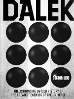 Doctor Who: Dalek The Astounding Untold History of the Greatest Enemies of the Universe by George Mann, Justin Richards, Cavan Scott