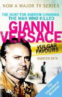 Vulgar Favours The Assassination of Gianni Versace by Maureen Orth