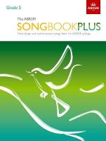The ABRSM Songbook Plus, Grade 5 More classic and contemporary songs from the ABRSM syllabus by ABRSM
