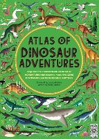 Atlas of Dinosaur Adventures Step Into a Prehistoric World by Emily Hawkins
