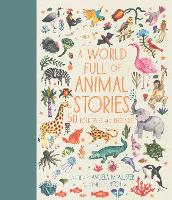 A World Full of Animal Stories 50 favourite animal folk tales, myths and legends by Angela McAllister