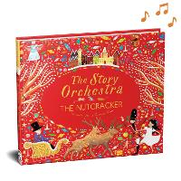 The Story Orchestra: The Nutcracker Press the Note to Hear Tchaikovsky's Music by Jessica Courtney-Tickle