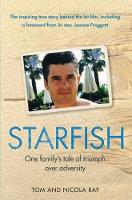 Starfish One Family's Tale of Triumph After Tragedy by Nic Ray, Tom Ray
