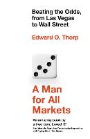 A Man for All Markets Beating the Odds, from Las Vegas to Wall Street by Edward O. Thorp