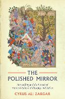 The Polished Mirror Storytelling and the Pursuit of Virtue in Islamic Philosophy and Sufism by Cyrus Ali Zargar