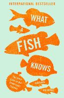 What a Fish Knows The Inner Lives of Our Underwater Cousins by Jonathan Balcombe