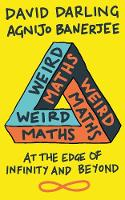 Weird Maths At the Edge of Infinity and Beyond by David Darling, Agnijo Banerjee