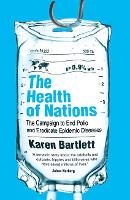 The Health of Nations The Campaign to End Polio and Eradicate Epidemic Diseases by Karen Bartlett