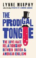 The Prodigal Tongue The Love-Hate Relationship Between British and American English by Lynne Murphy