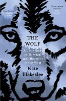 The Wolf A True Story of Survival and Obsession in the West by Nate Blakeslee