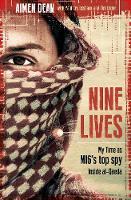 Nine Lives My Time As MI6's Top Spy Inside al-Qaeda by Aimen Dean, Paul Cruickshank, Tim Lister