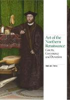Art of the Northern Renaissance Courts, Commerce and Devotion by Porras Stephanie