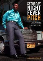 Saturday Night Fever Pitch The Magic and Madness of Football Style by Simon Doonan
