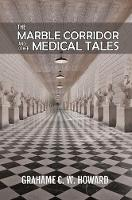 The Marble Corridor and Other Medical Tales by Grahame C. W. Howard