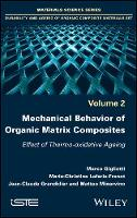 Mechanical Behavior of Organic Matrix Composites Effect of Thermo-oxidative Ageing by Marco Gigliotti, Marie-Christine Lafarie-Frenot, Jean-Claude Grandidier, Matteo Minervino