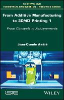 From Additive Manufacturing to 3D/4D Printing 1 From Concepts to Achievements by Jean-Claude Andre