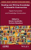 Reading and Writing Knowledge in Scientific Communities Digital Humanities and Knowledge Construction by Gerald Kembellec