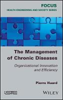 The Management of Chronic Diseases Organizational Innovation and Efficiency by Pierre Huard