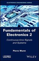 Fundamentals of Electronics 2 Continuous-time Signals and Systems by Pierre Muret
