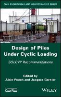 Design of Piles Under Cyclic Loading SOLCYP Recommendations by Alain Puech
