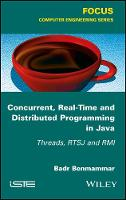 Concurrent, Real-Time and Distributed Programming in Java Threads, RTSJ and RMI by Badr Benmammar