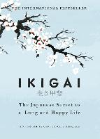 Ikigai The Japanese secret to a long and happy life by Hector Garcia, Francesc Miralles