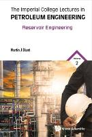 Imperial College Lectures In Petroleum Engineering, The - Volume 2: Reservoir Engineering by Martin (Imperial College London, Uk) Blunt