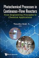 Photochemical Processes In Continuous-flow Reactors: From Engineering Principles To Chemical Applications by Timothy (Eindhoven Univ Of Technology, The Netherlands) Noel