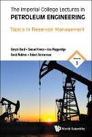 Imperial College Lectures In Petroleum Engineering, The - Volume 3: Topics In Reservoir Management by Robert Zimmerman, Sam Krevor, Ann Muggeridge