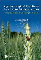 Agroecological Practices For Sustainable Agriculture: Principles, Applications, And Making The Transition by Alexander (Isara-lyon, France) Wezel