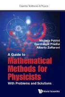 Guide To Mathematical Methods For Physicists, A: With Problems And Solutions by Michela (Univ Pierre Et Marie Curie, France) Petrini, Gianfranco (Univ Of Rome Tor Vergata, Italy) Pradisi, Alberto  Zaffaroni